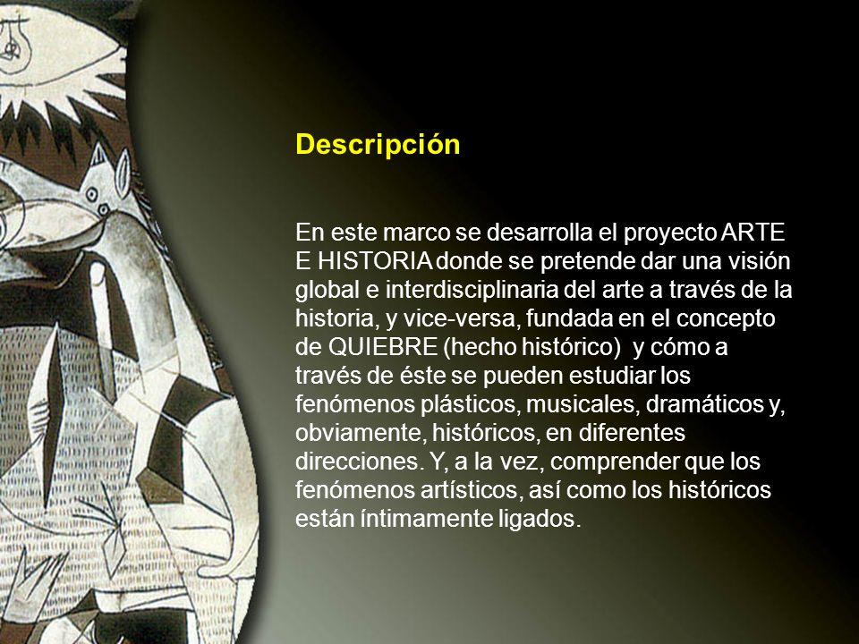 Descripción En este marco se desarrolla el proyecto ARTE E HISTORIA donde se pretende dar una visión global e interdisciplinaria del arte a través de