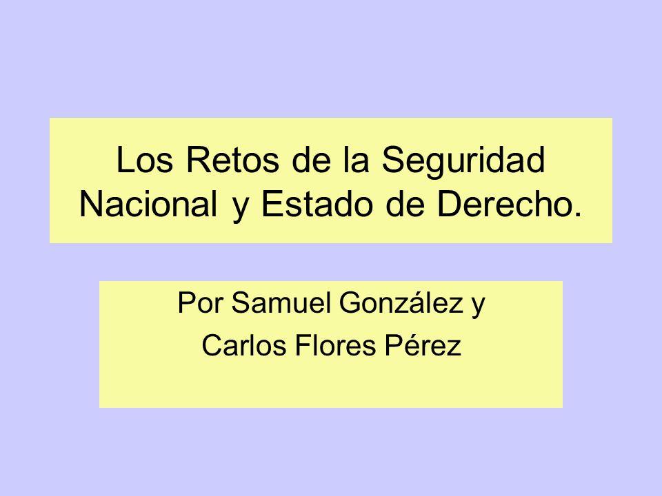 Los Retos de la Seguridad Nacional y Estado de Derecho. Por Samuel González y Carlos Flores Pérez