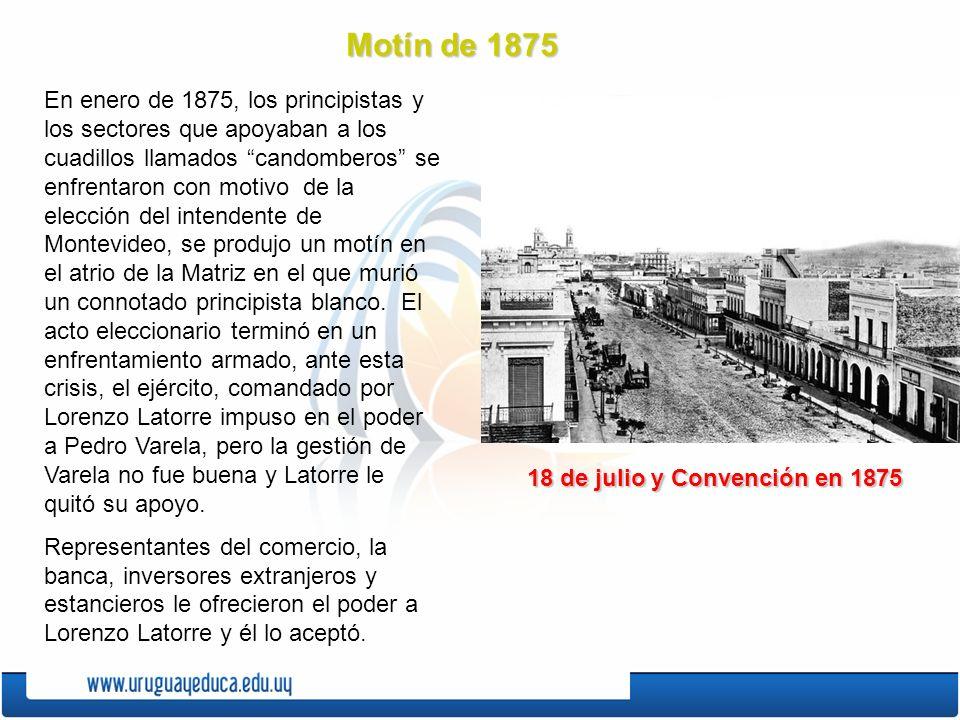 Motín de 1875 En enero de 1875, los principistas y los sectores que apoyaban a los cuadillos llamados candomberos se enfrentaron con motivo de la elección del intendente de Montevideo, se produjo un motín en el atrio de la Matriz en el que murió un connotado principista blanco.