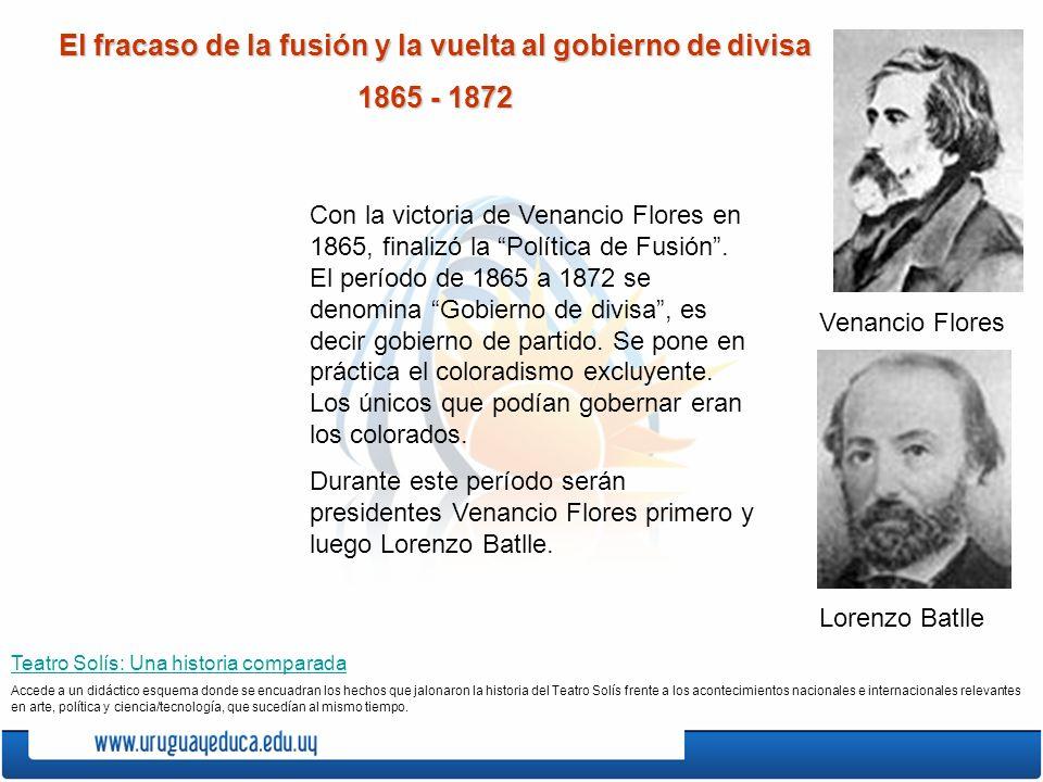 El fracaso de la fusión y la vuelta al gobierno de divisa 1865 - 1872 Con la victoria de Venancio Flores en 1865, finalizó la Política de Fusión. El p