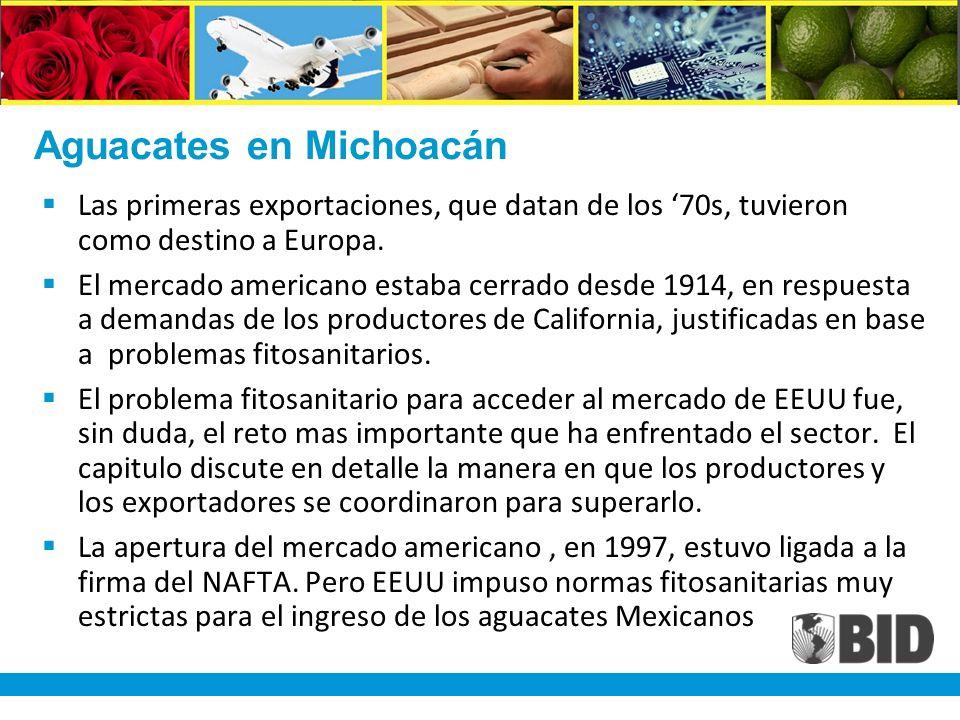 Aguacates en Michoacán Las primeras exportaciones, que datan de los 70s, tuvieron como destino a Europa.