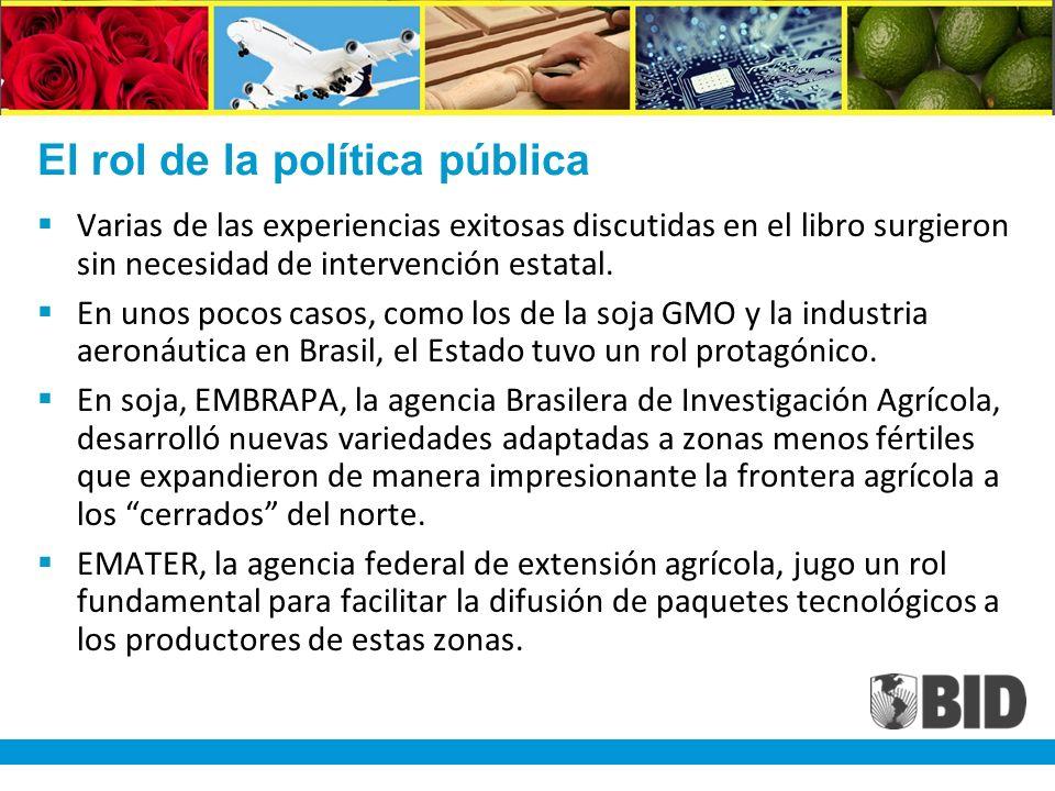 El rol de la política pública Varias de las experiencias exitosas discutidas en el libro surgieron sin necesidad de intervención estatal.