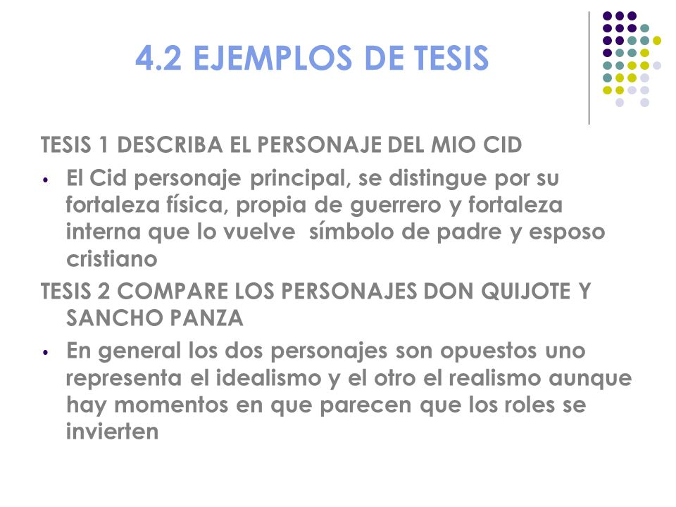 4.2 EJEMPLOS DE TESIS TESIS 1 DESCRIBA EL PERSONAJE DEL MIO CID El Cid personaje principal, se distingue por su fortaleza física, propia de guerrero y