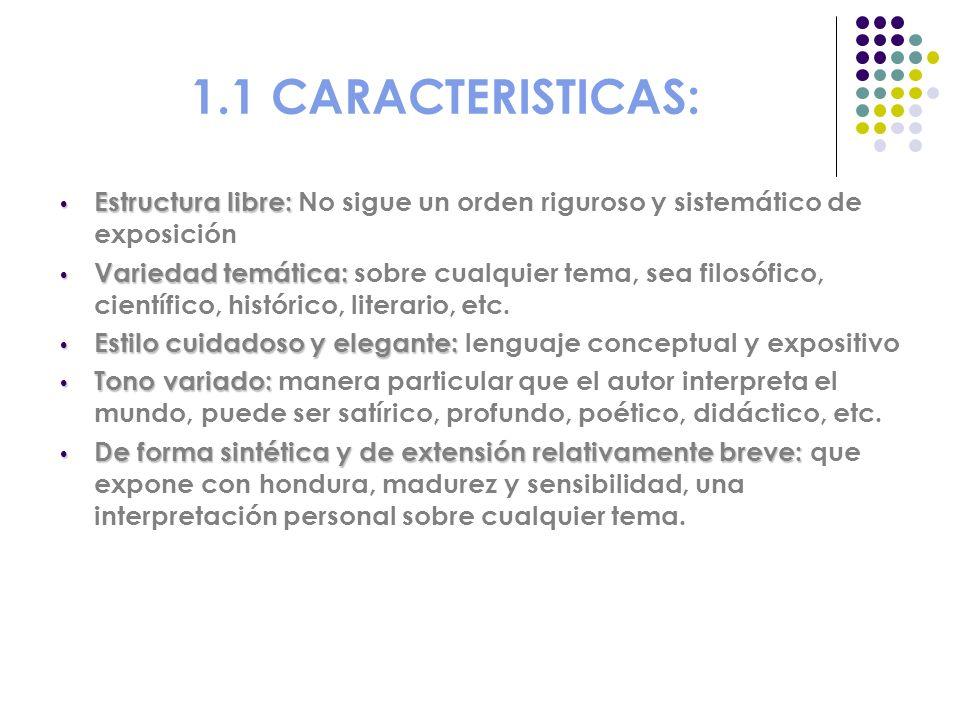 1.1 CARACTERISTICAS: Estructura libre: Estructura libre: No sigue un orden riguroso y sistemático de exposición Variedad temática: Variedad temática:
