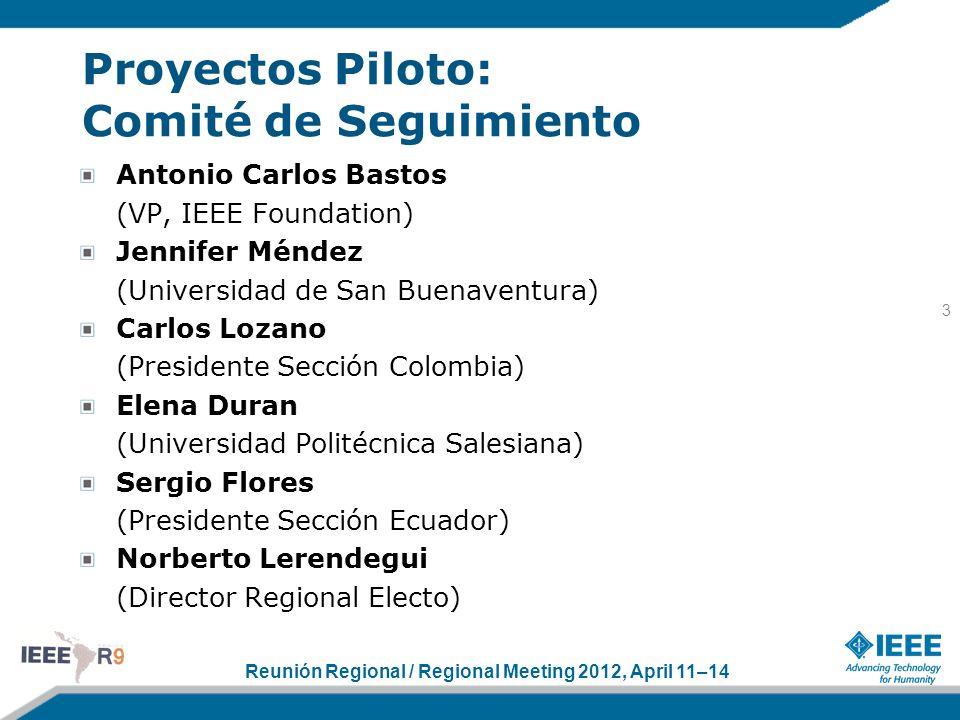 Reunión Regional / Regional Meeting 2012, April 11–14 Proyectos Piloto: Comité de Seguimiento Antonio Carlos Bastos (VP, IEEE Foundation) Jennifer Mén
