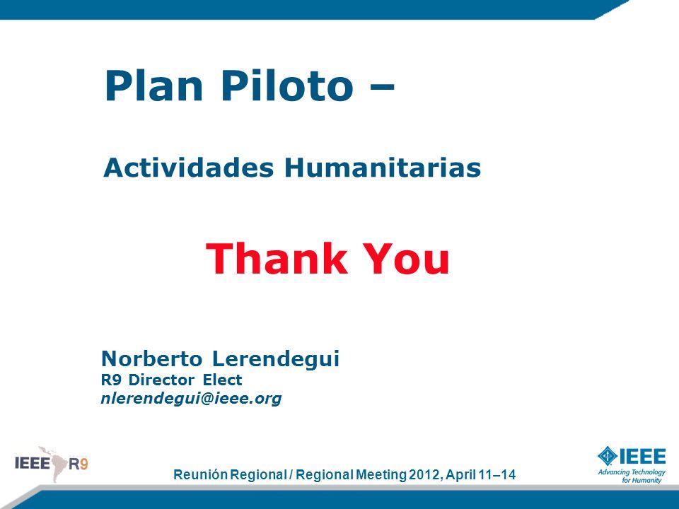 Reunión Regional / Regional Meeting 2012, April 11–14 Plan Piloto – Actividades Humanitarias Norberto Lerendegui R9 Director Elect nlerendegui@ieee.or