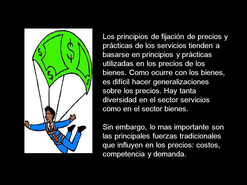 Los principios de fijación de precios y prácticas de los servicios tienden a basarse en principios y prácticas utilizadas en los precios de los bienes