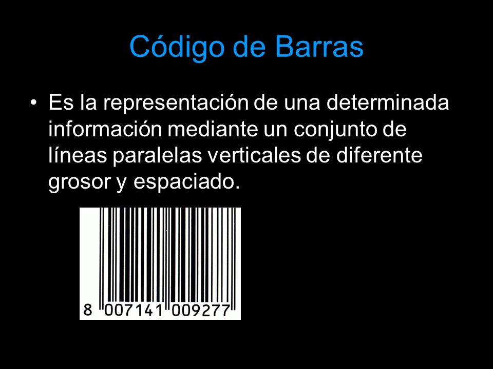 Código de Barras Es la representación de una determinada información mediante un conjunto de líneas paralelas verticales de diferente grosor y espacia