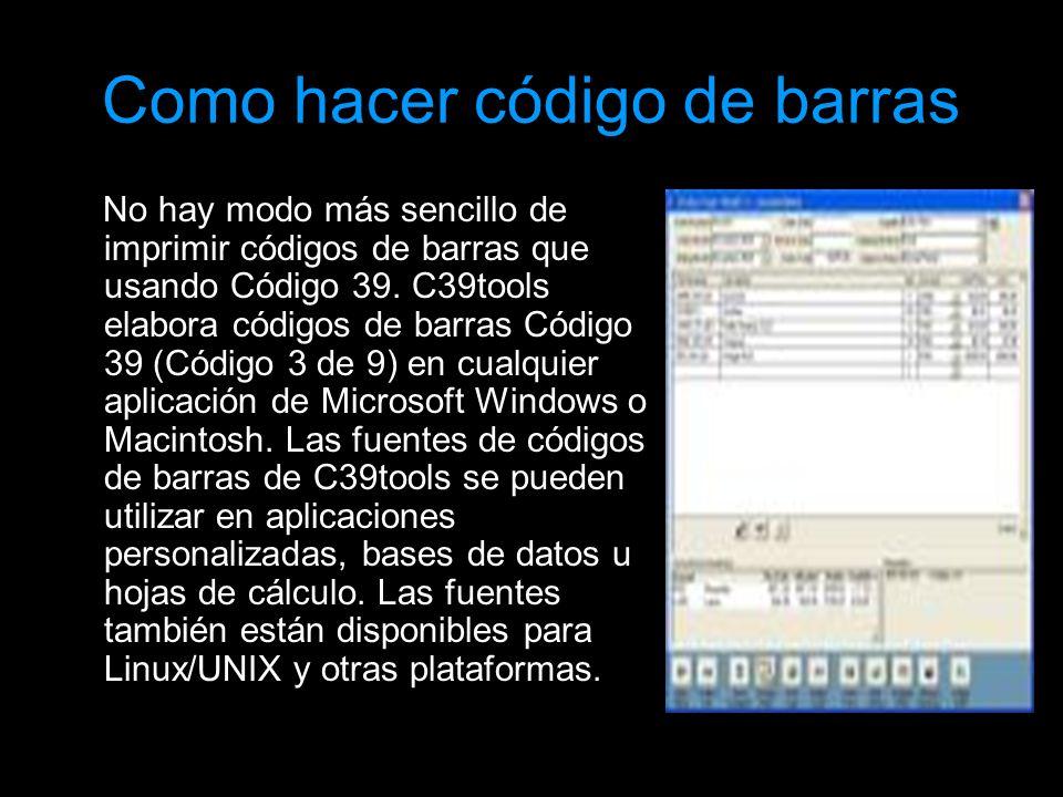 Como hacer código de barras No hay modo más sencillo de imprimir códigos de barras que usando Código 39. C39tools elabora códigos de barras Código 39