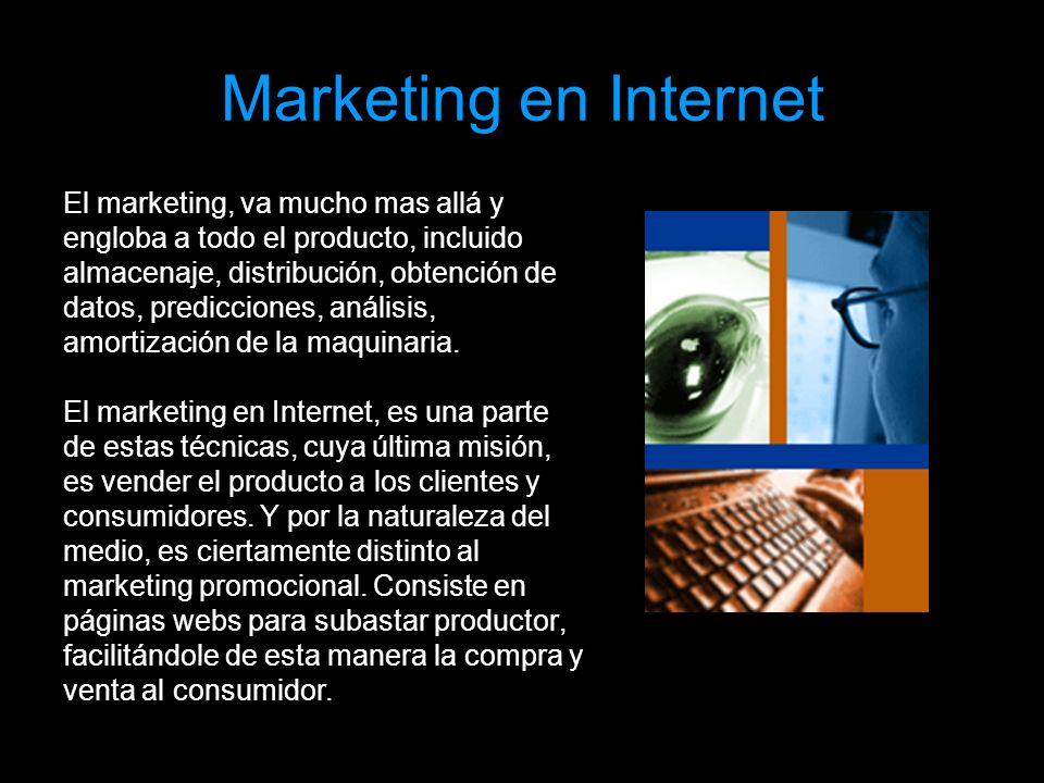 MARKETING EN INTERTET Marketing en Internet El marketing, va mucho mas allá y engloba a todo el producto, incluido almacenaje, distribución, obtención