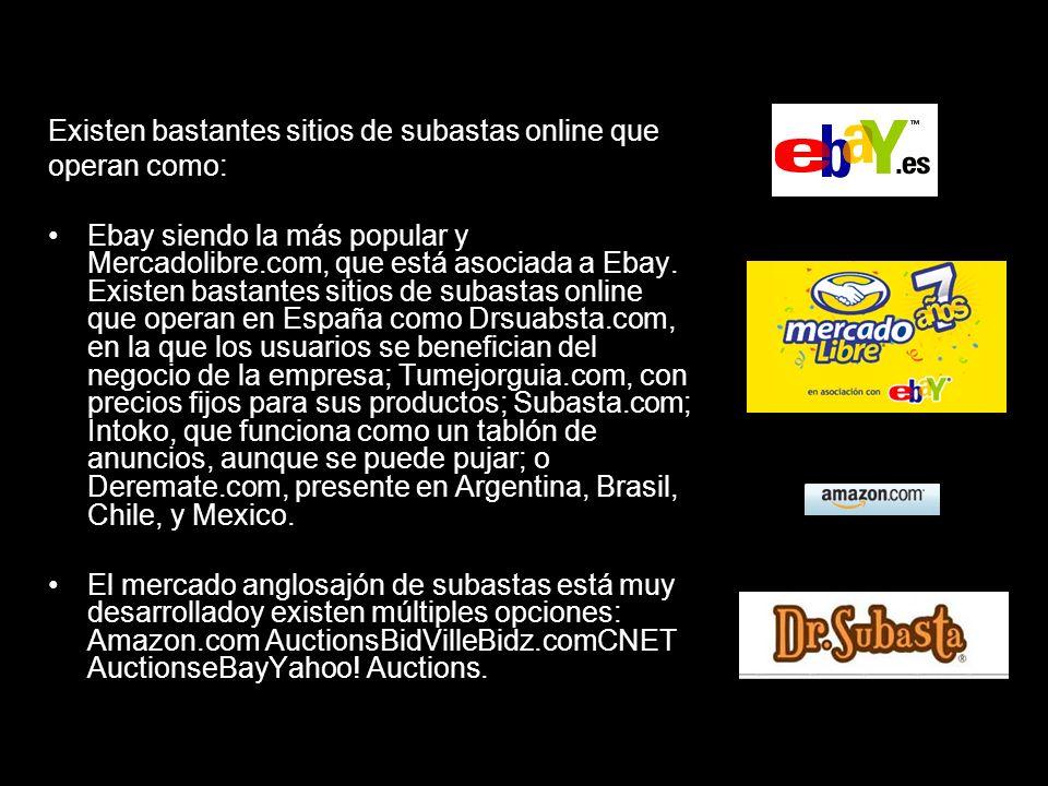 Existen bastantes sitios de subastas online que operan como: Ebay siendo la más popular y Mercadolibre.com, que está asociada a Ebay. Existen bastante