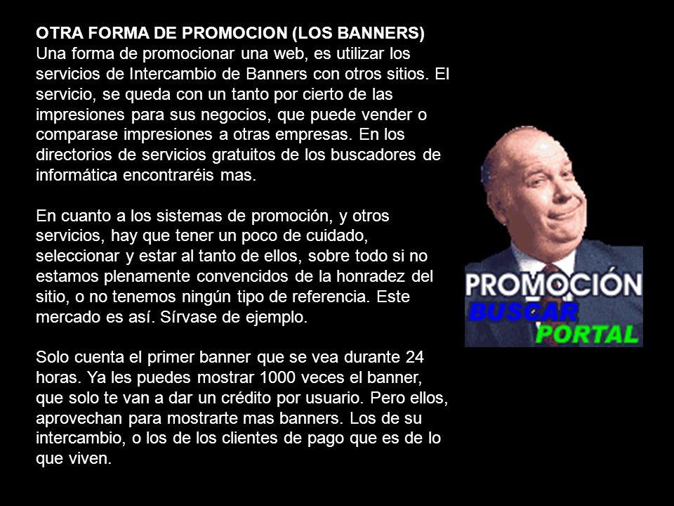 OTRA FORMA DE PROMOCION (LOS BANNERS) Una forma de promocionar una web, es utilizar los servicios de Intercambio de Banners con otros sitios. El servi