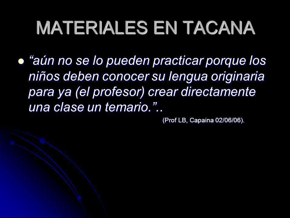 MATERIALES EN TACANA aún no se lo pueden practicar porque los niños deben conocer su lengua originaria para ya (el profesor) crear directamente una cl