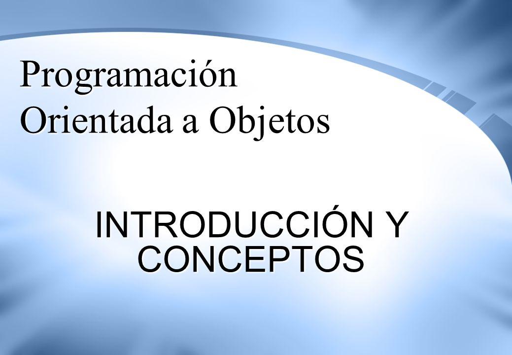 Programación Orientada a Objetos INTRODUCCIÓN Y CONCEPTOS