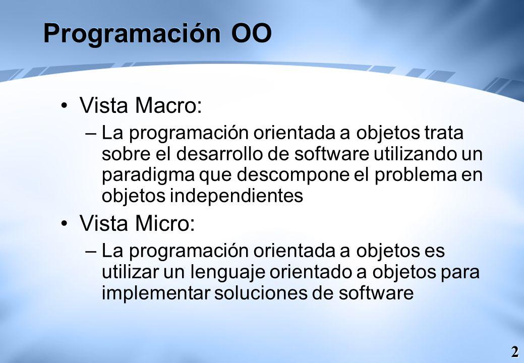 2 Programación OO Vista Macro: –La programación orientada a objetos trata sobre el desarrollo de software utilizando un paradigma que descompone el pr