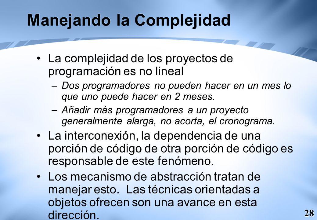 28 Manejando la Complejidad La complejidad de los proyectos de programación es no lineal –Dos programadores no pueden hacer en un mes lo que uno puede