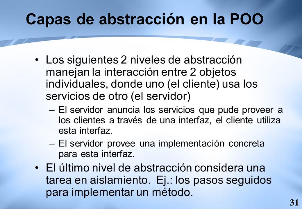 31 Capas de abstracción en la POO Los siguientes 2 niveles de abstracción manejan la interacción entre 2 objetos individuales, donde uno (el cliente)