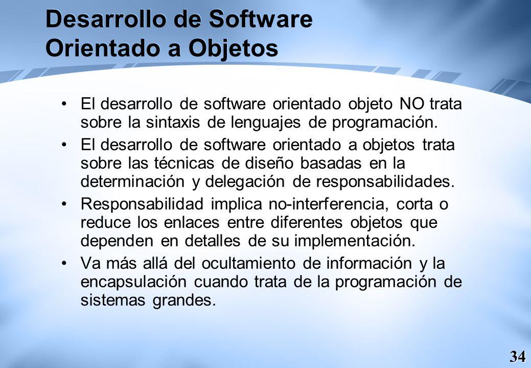 34 Desarrollo de Software Orientado a Objetos El desarrollo de software orientado objeto NO trata sobre la sintaxis de lenguajes de programación. El d