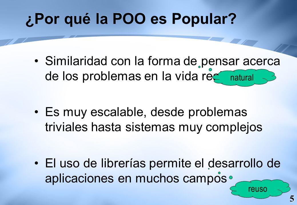 5 ¿Por qué la POO es Popular? Similaridad con la forma de pensar acerca de los problemas en la vida real Es muy escalable, desde problemas triviales h