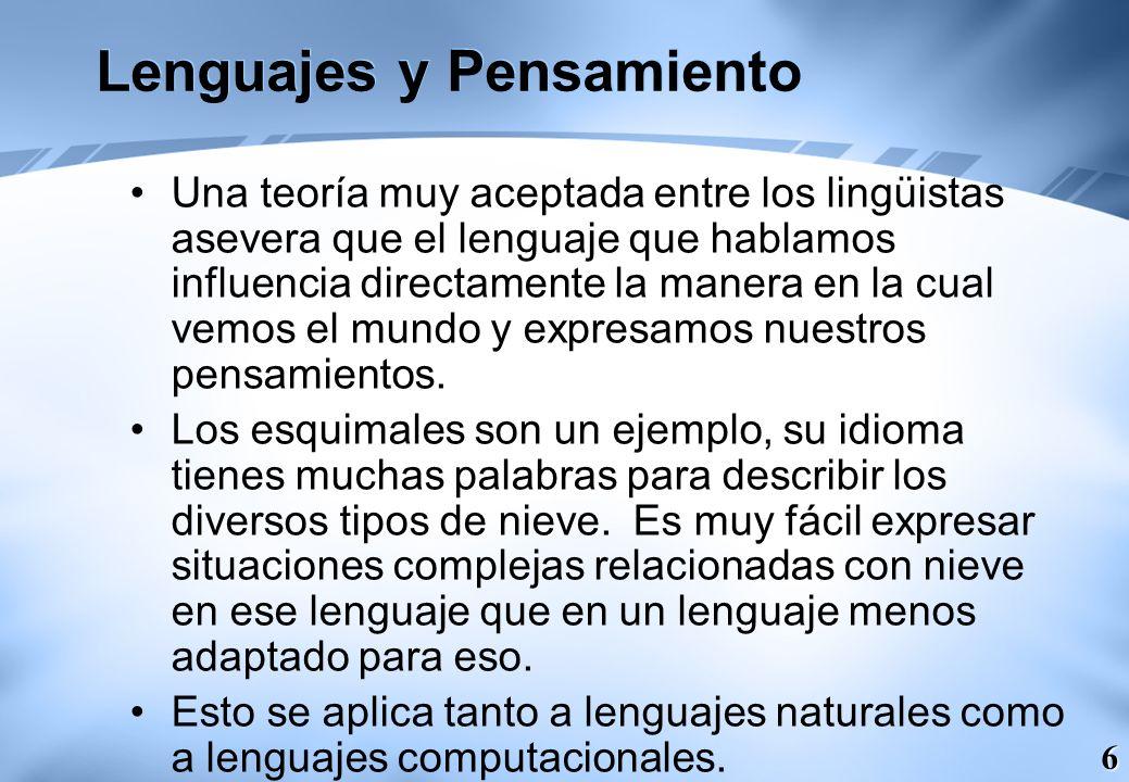 6 Lenguajes y Pensamiento Una teoría muy aceptada entre los lingüistas asevera que el lenguaje que hablamos influencia directamente la manera en la cu