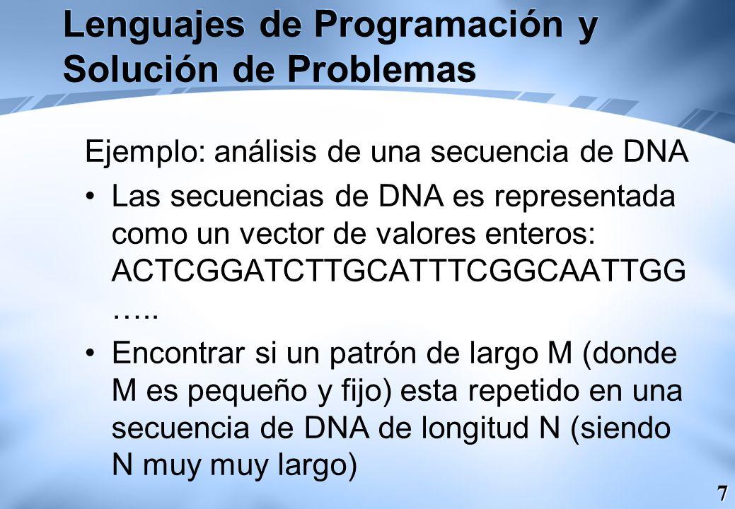 7 Lenguajes de Programación y Solución de Problemas Ejemplo: análisis de una secuencia de DNA Las secuencias de DNA es representada como un vector de