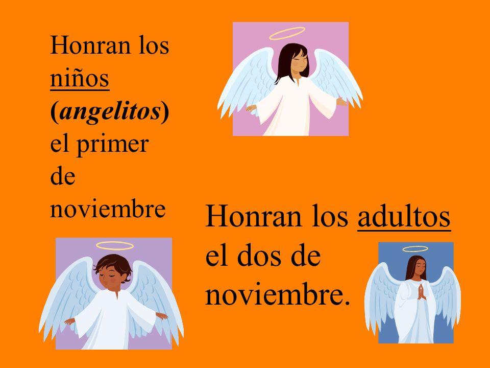 Honran los niños (angelitos) el primer de noviembre Honran los adultos el dos de noviembre.