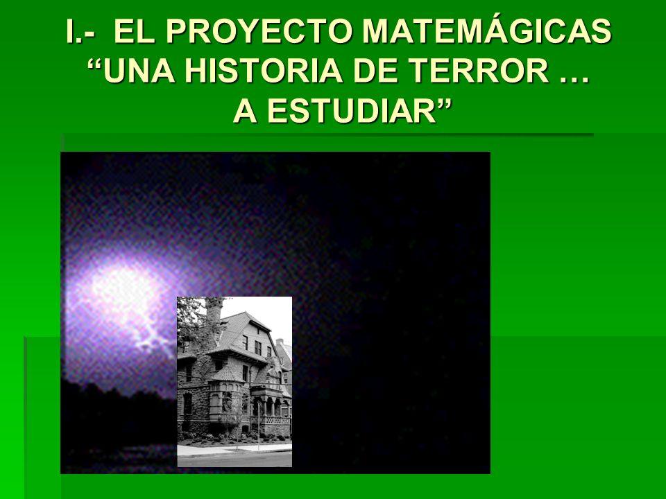 I.- EL PROYECTO MATEMÁGICAS UNA HISTORIA DE TERROR … A ESTUDIAR