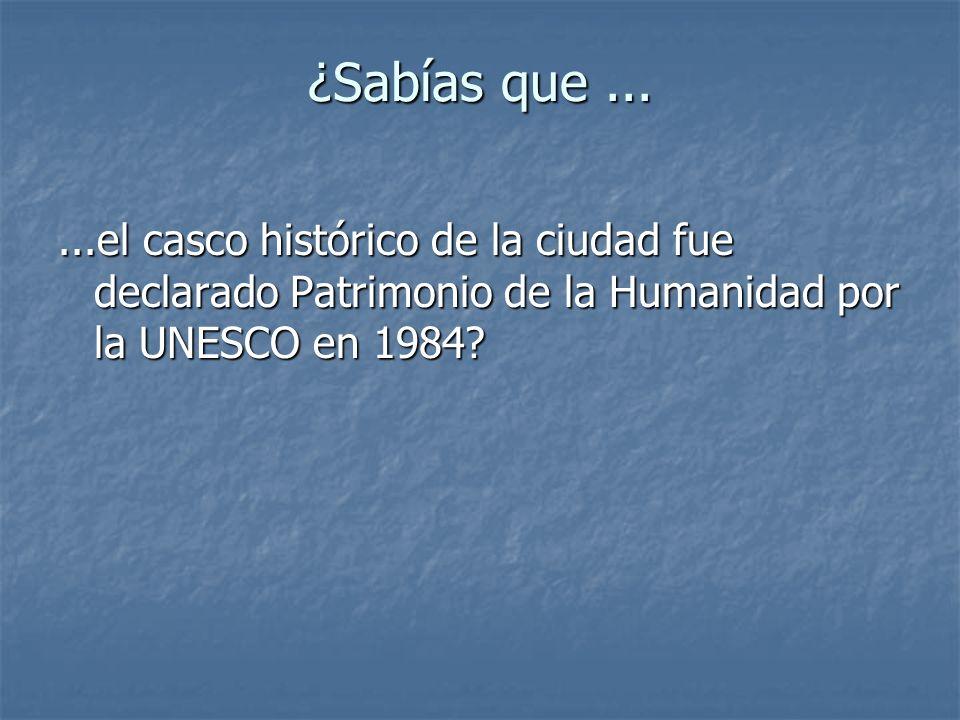 ¿Sabías que......el casco histórico de la ciudad fue declarado Patrimonio de la Humanidad por la UNESCO en 1984?