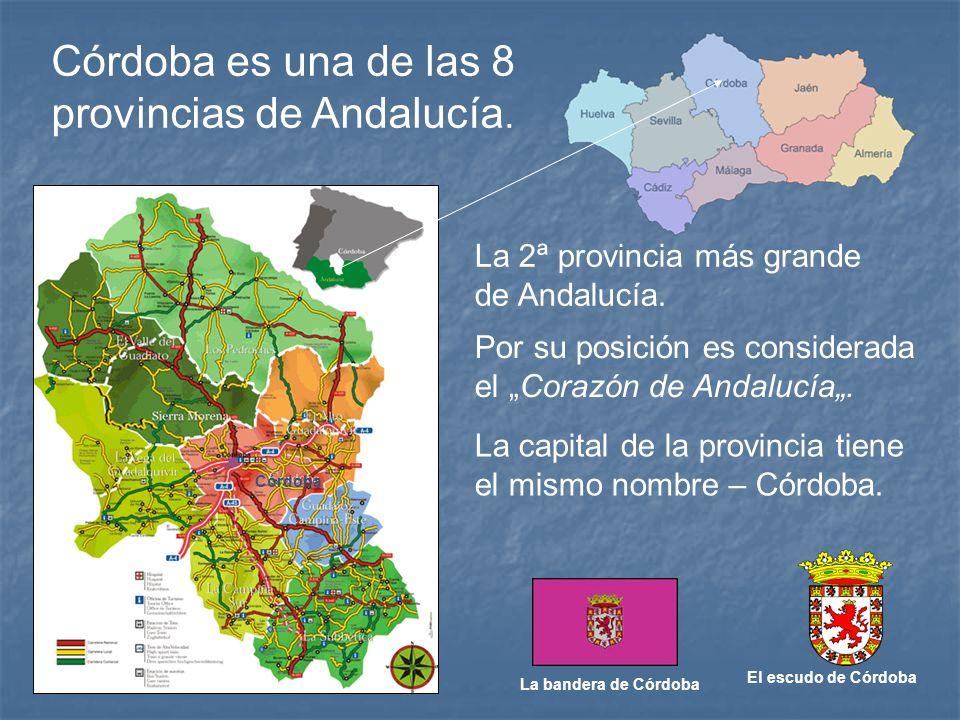 La bandera de Córdoba El escudo de Córdoba Córdoba Por su posición es considerada el Corazón de Andalucía. Córdoba es una de las 8 provincias de Andal