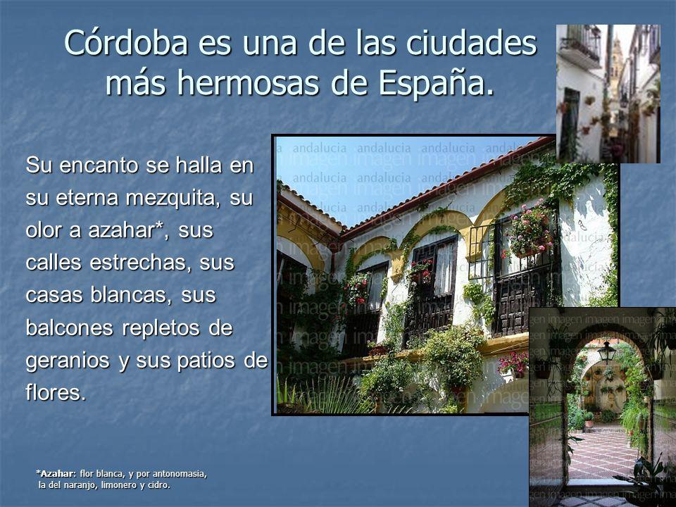 Córdoba es una de las ciudades más hermosas de España. Su encanto se halla en su eterna mezquita, su olor a azahar*, sus calles estrechas, sus casas b