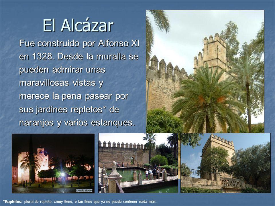 El Alcázar Fue construido por Alfonso XI en 1328. Desde la muralla se pueden admirar unas maravillosas vistas y merece la pena pasear por sus jardines
