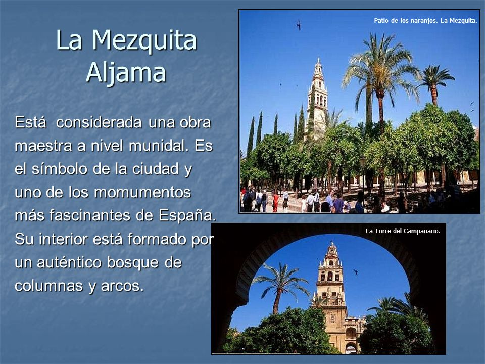 La Mezquita Aljama Está considerada una obra maestra a nivel munidal. Es el símbolo de la ciudad y uno de los momumentos más fascinantes de España. Su