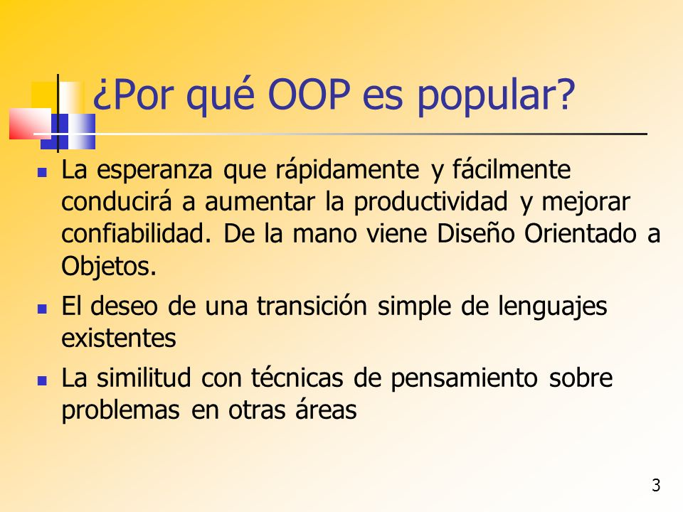 3 ¿Por qué OOP es popular? La esperanza que rápidamente y fácilmente conducirá a aumentar la productividad y mejorar confiabilidad. De la mano viene D