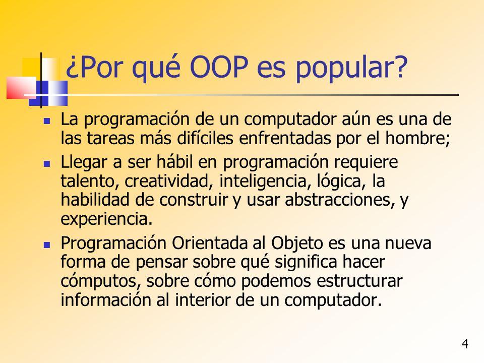 4 ¿Por qué OOP es popular? La programación de un computador aún es una de las tareas más difíciles enfrentadas por el hombre; Llegar a ser hábil en pr