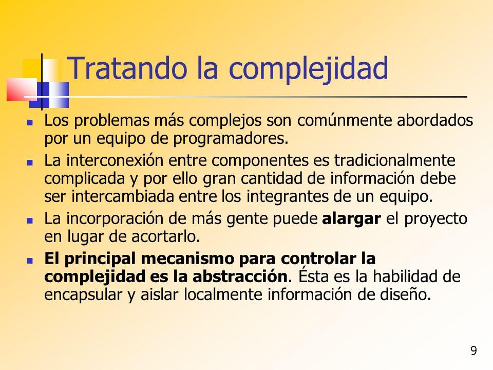 9 Tratando la complejidad Los problemas más complejos son comúnmente abordados por un equipo de programadores. La interconexión entre componentes es t