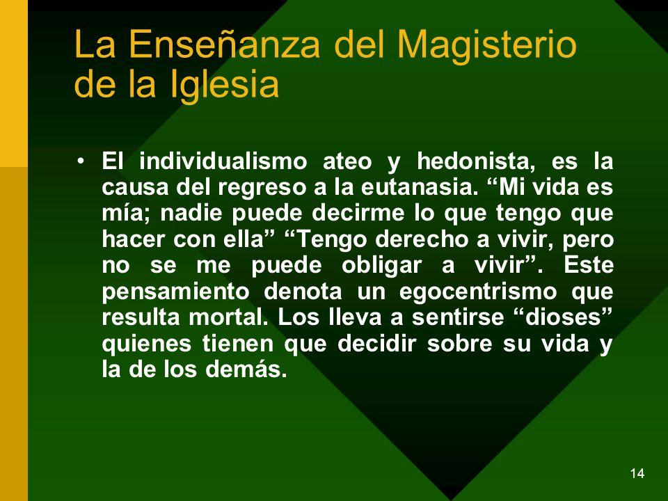 14 El individualismo ateo y hedonista, es la causa del regreso a la eutanasia. Mi vida es mía; nadie puede decirme lo que tengo que hacer con ella Ten