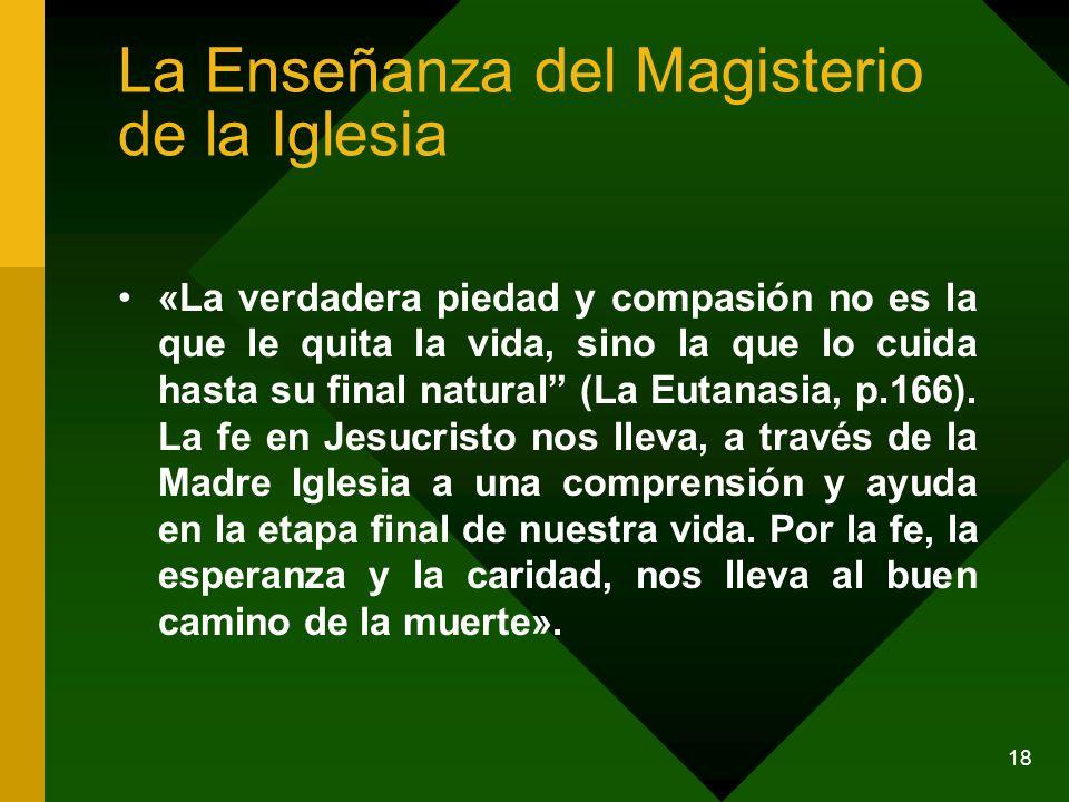 18 «La verdadera piedad y compasión no es la que le quita la vida, sino la que lo cuida hasta su final natural (La Eutanasia, p.166). La fe en Jesucri