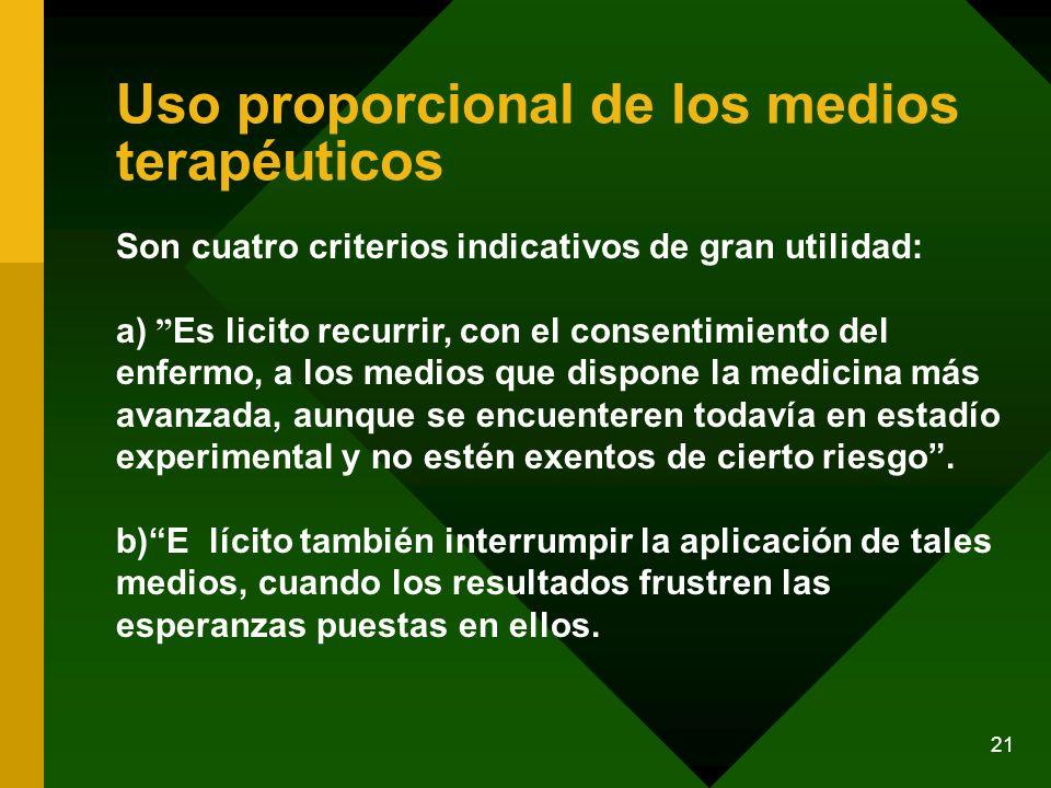 21 Son cuatro criterios indicativos de gran utilidad: a) Es licito recurrir, con el consentimiento del enfermo, a los medios que dispone la medicina m