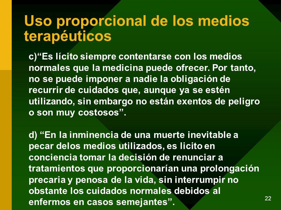 22 c)Es lícito siempre contentarse con los medios normales que la medicina puede ofrecer. Por tanto, no se puede imponer a nadie la obligación de recu