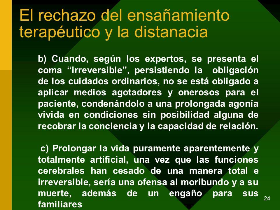 24 El rechazo del ensañamiento terapéutico y la distanacia b) Cuando, según los expertos, se presenta el coma irreversible, persistiendo la obligación