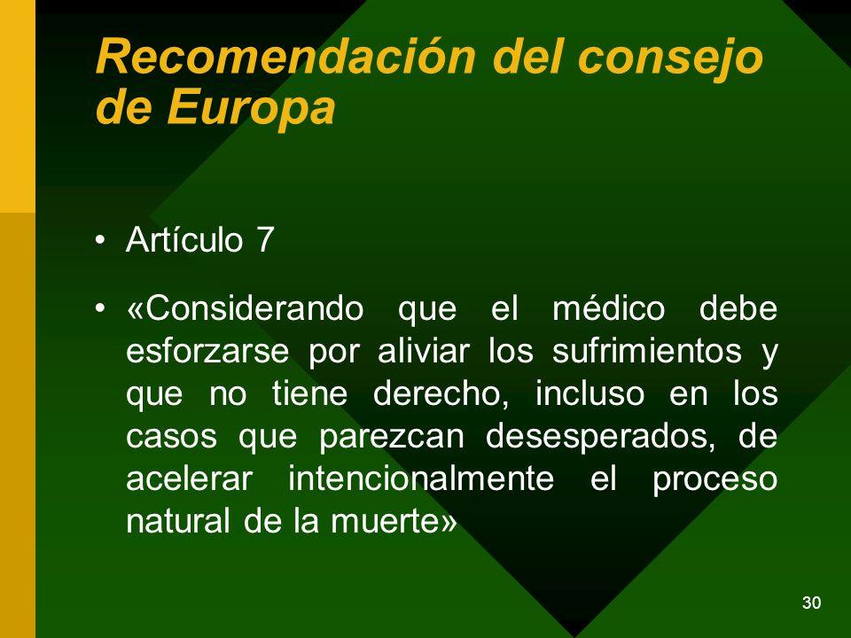 30 Recomendación del consejo de Europa Artículo 7 «Considerando que el médico debe esforzarse por aliviar los sufrimientos y que no tiene derecho, inc