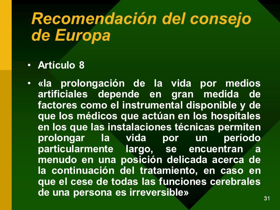 31 Recomendación del consejo de Europa Artículo 8 «la prolongación de la vida por medios artificiales depende en gran medida de factores como el instr