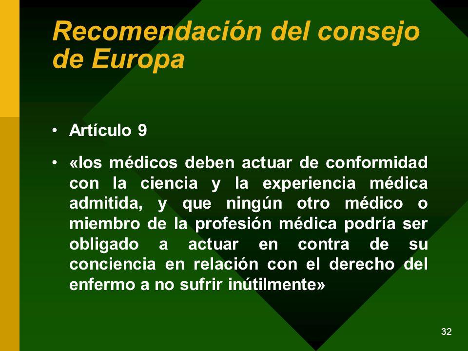 32 Recomendación del consejo de Europa Artículo 9 «los médicos deben actuar de conformidad con la ciencia y la experiencia médica admitida, y que ning