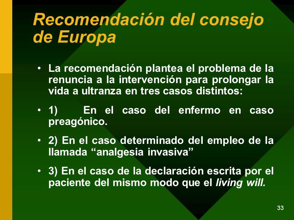 33 Recomendación del consejo de Europa La recomendación plantea el problema de la renuncia a la intervención para prolongar la vida a ultranza en tres