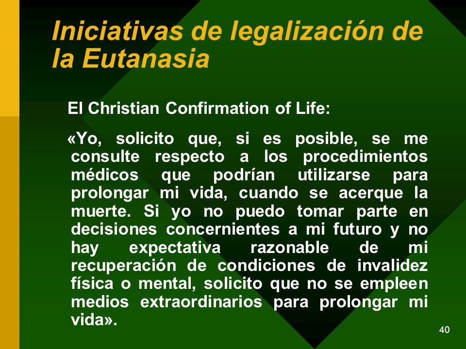40 Iniciativas de legalización de la Eutanasia El Christian Confirmation of Life: «Yo, solicito que, si es posible, se me consulte respecto a los proc