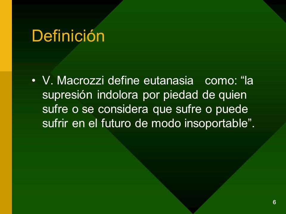 6 Definición V. Macrozzi define eutanasia como: la supresión indolora por piedad de quien sufre o se considera que sufre o puede sufrir en el futuro d