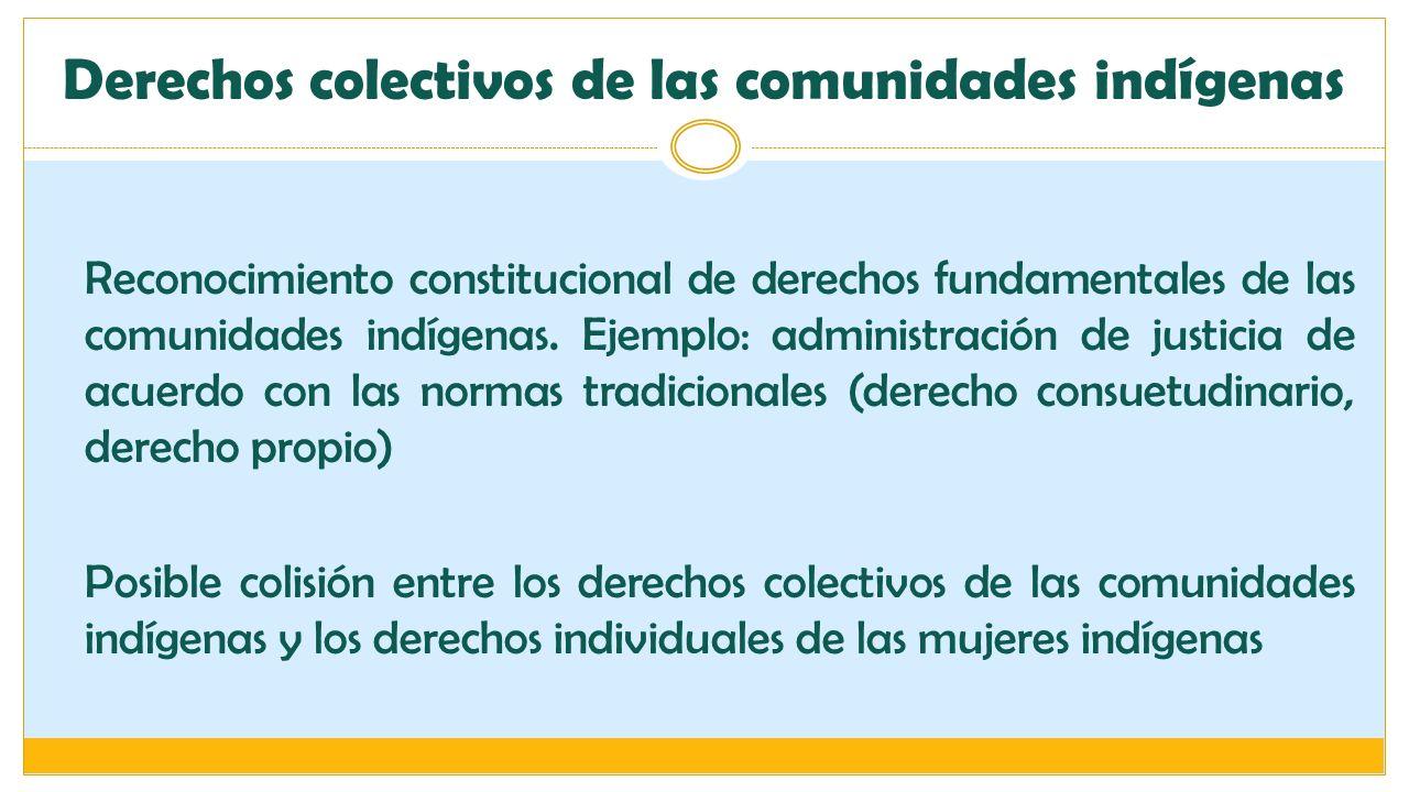 Derechos colectivos de las comunidades indígenas Reconocimiento constitucional de derechos fundamentales de las comunidades indígenas. Ejemplo: admini