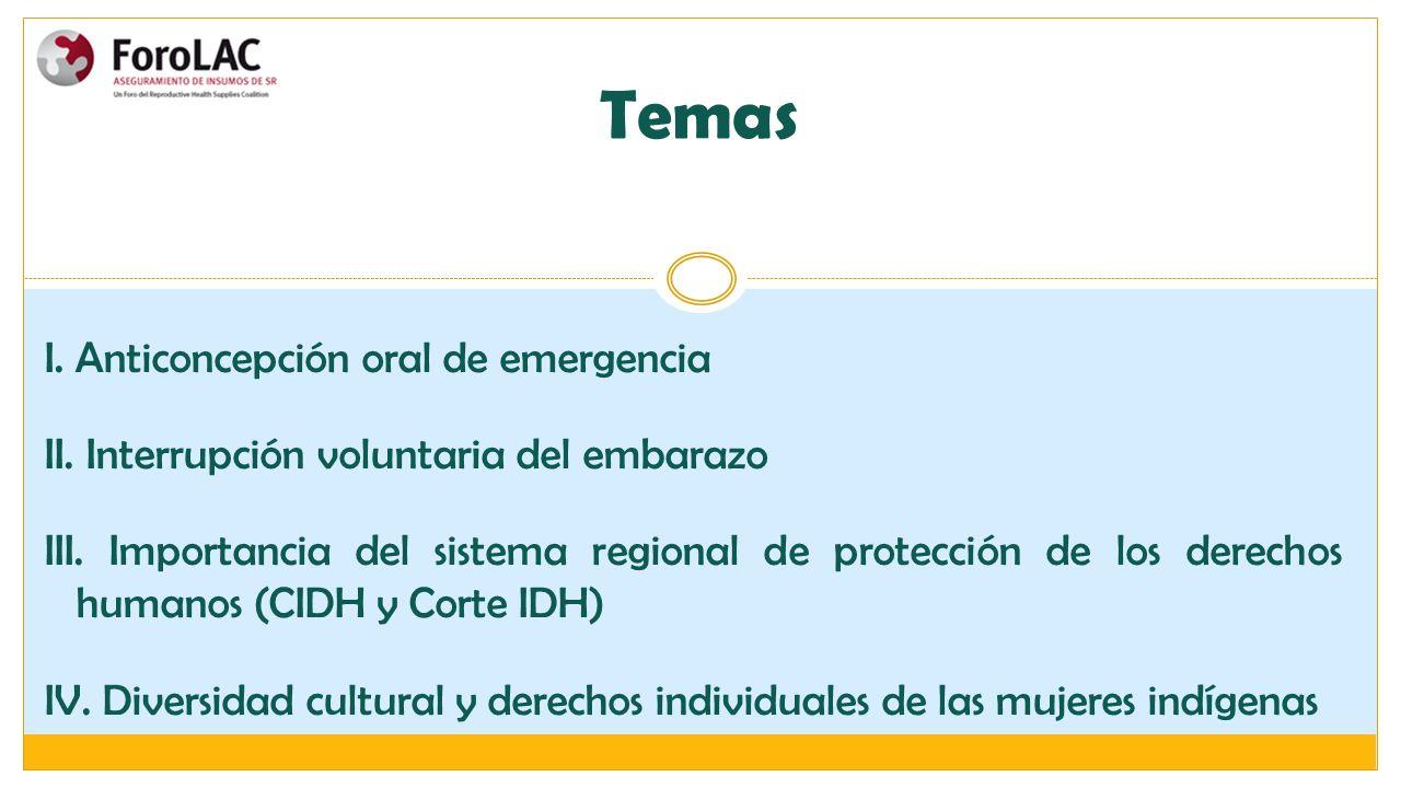 Temas I. Anticoncepción oral de emergencia II. Interrupción voluntaria del embarazo III. Importancia del sistema regional de protección de los derecho