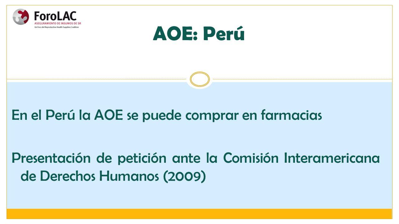 En el Perú la AOE se puede comprar en farmacias Presentación de petición ante la Comisión Interamericana de Derechos Humanos (2009) AOE: Perú