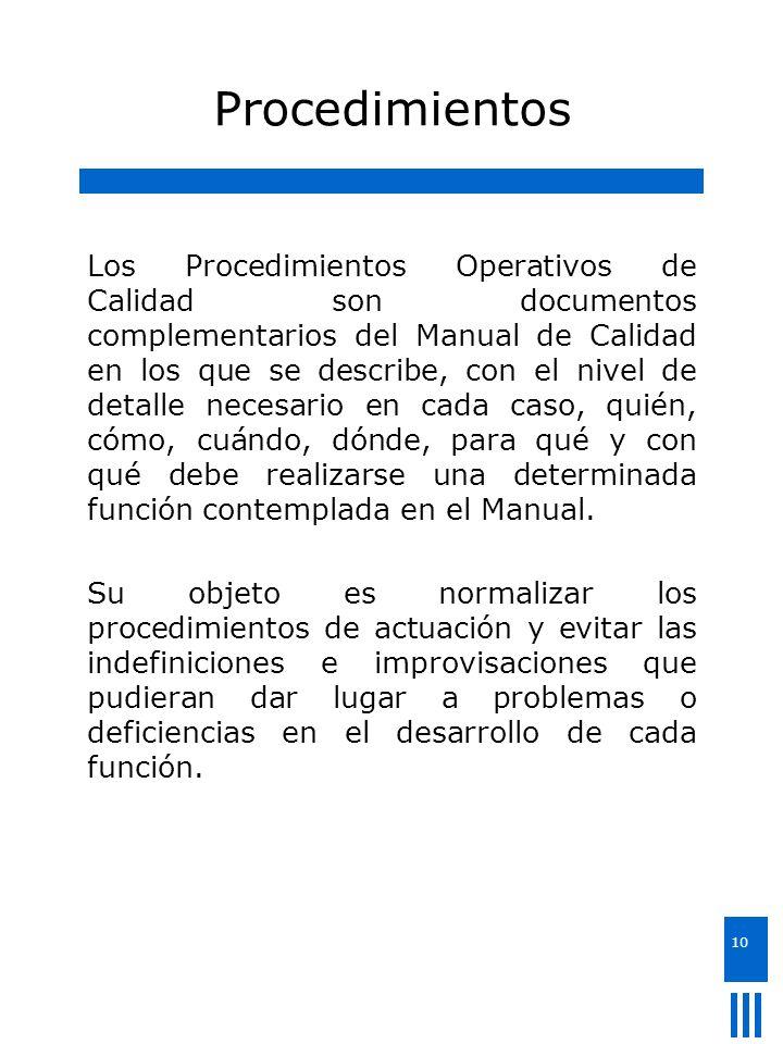 10 Procedimientos Los Procedimientos Operativos de Calidad son documentos complementarios del Manual de Calidad en los que se describe, con el nivel d